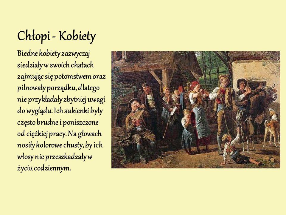 Chłopi - Kobiety Biedne kobiety zazwyczaj siedziały w swoich chatach zajmując się potomstwem oraz pilnowały porządku, dlatego nie przykładały zbytniej uwagi do wyglądu.