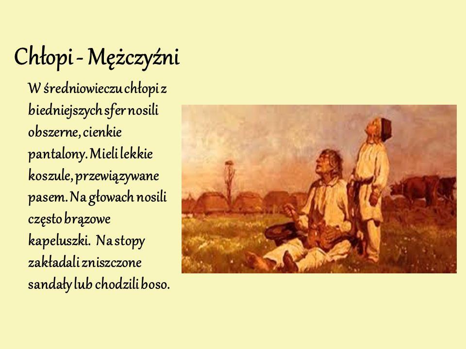 Chłopi - Mężczyźni W średniowieczu chłopi z biedniejszych sfer nosili obszerne, cienkie pantalony. Mieli lekkie koszule, przewiązywane pasem. Na głowa