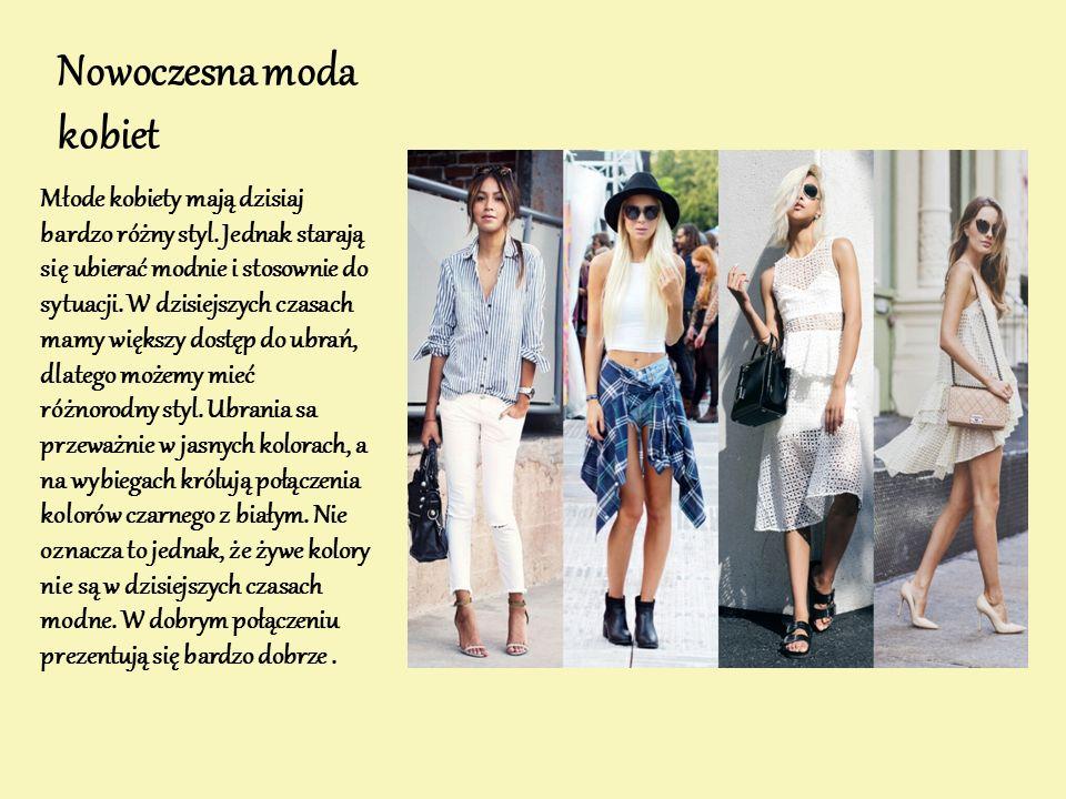 Nowoczesna moda kobiet Młode kobiety mają dzisiaj bardzo różny styl. Jednak starają się ubierać modnie i stosownie do sytuacji. W dzisiejszych czasach