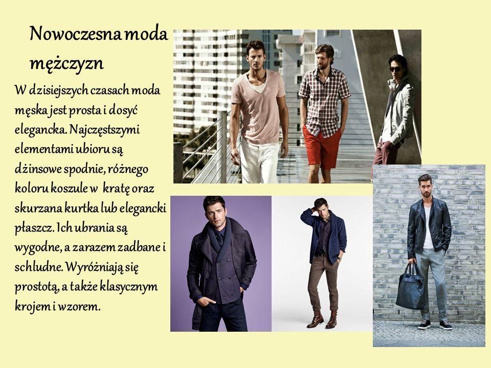 Nowoczesna moda mężczyzn W dzisiejszych czasach moda męska jest prosta i dosyć elegancka. Najczęstszymi elementami ubioru są dżinsowe spodnie, różnego