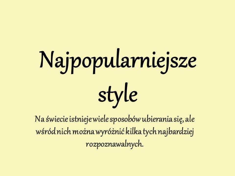 Najpopularniejsze style Na świecie istnieje wiele sposobów ubierania się, ale wśród nich można wyróżnić kilka tych najbardziej rozpoznawalnych.