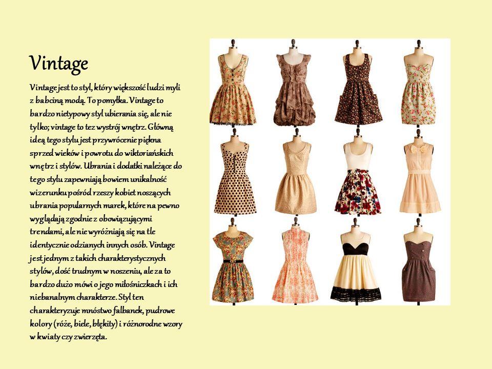 Vintage Vintage jest to styl, który większość ludzi myli z babciną modą. To pomyłka. Vintage to bardzo nietypowy styl ubierania się, ale nie tylko; vi