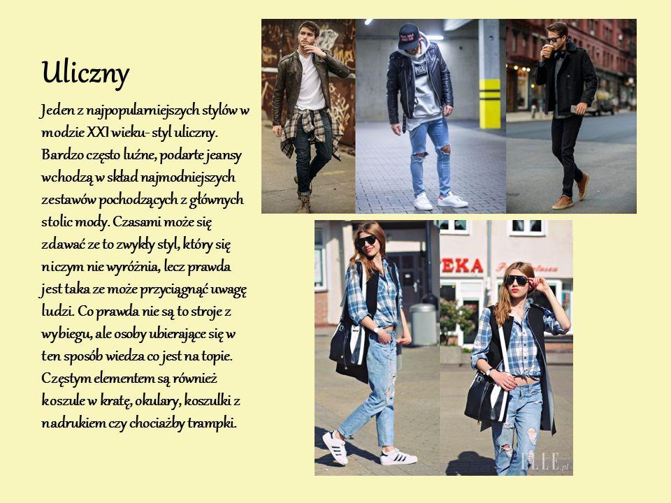 Uliczny Jeden z najpopularniejszych stylów w modzie XXI wieku- styl uliczny. Bardzo często luźne, podarte jeansy wchodzą w skład najmodniejszych zesta