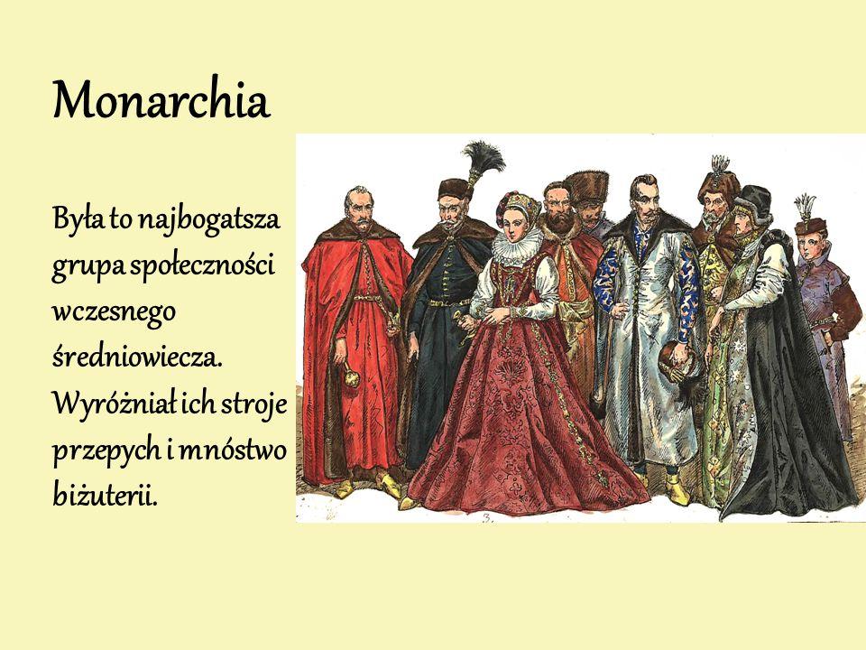 Monarchia Była to najbogatsza grupa społeczności wczesnego średniowiecza. Wyróżniał ich stroje przepych i mnóstwo biżuterii.