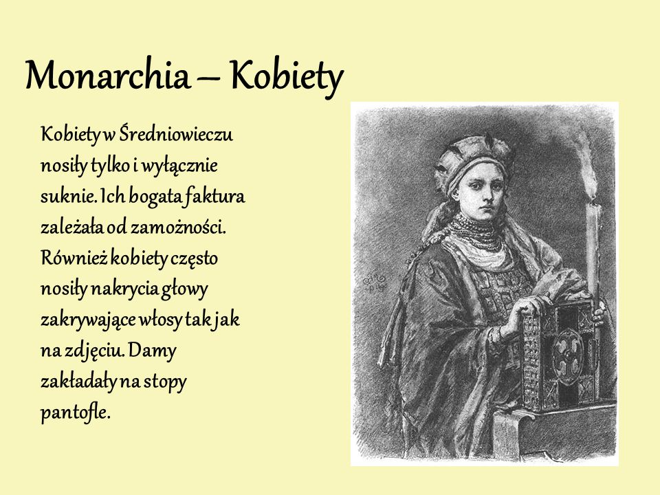 Monarchia – Kobiety Kobiety w Średniowieczu nosiły tylko i wyłącznie suknie. Ich bogata faktura zależała od zamożności. Również kobiety często nosiły