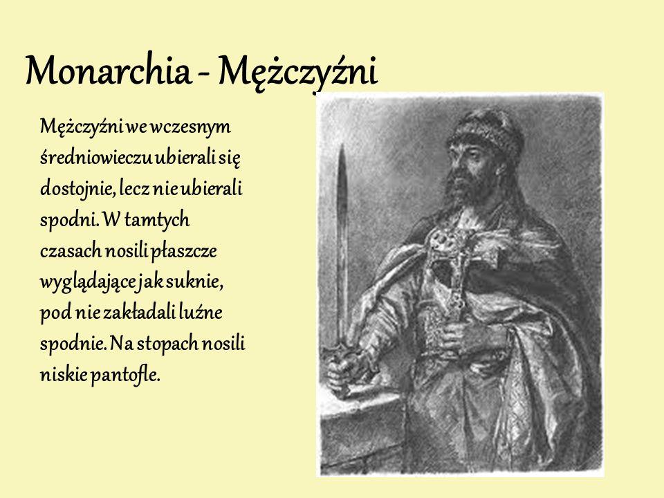 Monarchia - Mężczyźni Mężczyźni we wczesnym średniowieczu ubierali się dostojnie, lecz nie ubierali spodni. W tamtych czasach nosili płaszcze wyglądaj