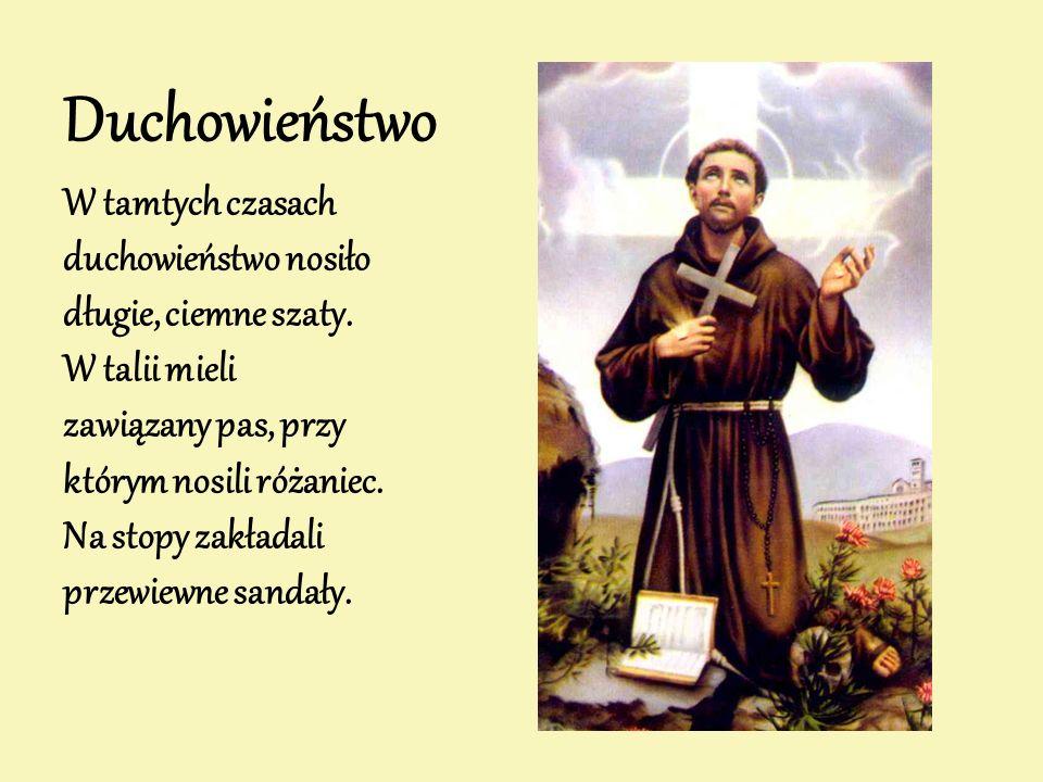 Duchowieństwo W tamtych czasach duchowieństwo nosiło długie, ciemne szaty. W talii mieli zawiązany pas, przy którym nosili różaniec. Na stopy zakładal