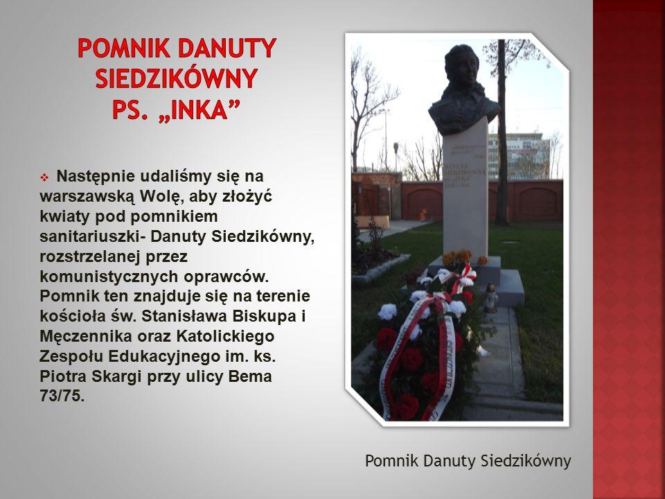  Następnie udaliśmy się na warszawską Wolę, aby złożyć kwiaty pod pomnikiem sanitariuszki- Danuty Siedzikówny, rozstrzelanej przez komunistycznych oprawców.