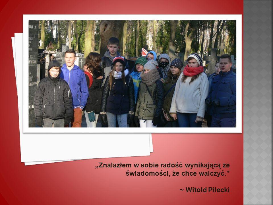""""""" Znalazłem w sobie radość wynikającą ze świadomości, że chce walczyć. ~ Witold Pilecki"""