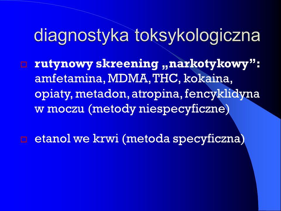 """ rutynowy skreening """"narkotykowy : amfetamina, MDMA, THC, kokaina, opiaty, metadon, atropina, fencyklidyna w moczu (metody niespecyficzne)  etanol we krwi (metoda specyficzna)"""