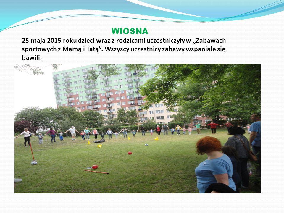 """WIOSNA 25 maja 2015 roku dzieci wraz z rodzicami uczestniczyły w """"Zabawach sportowych z Mamą i Tatą ."""