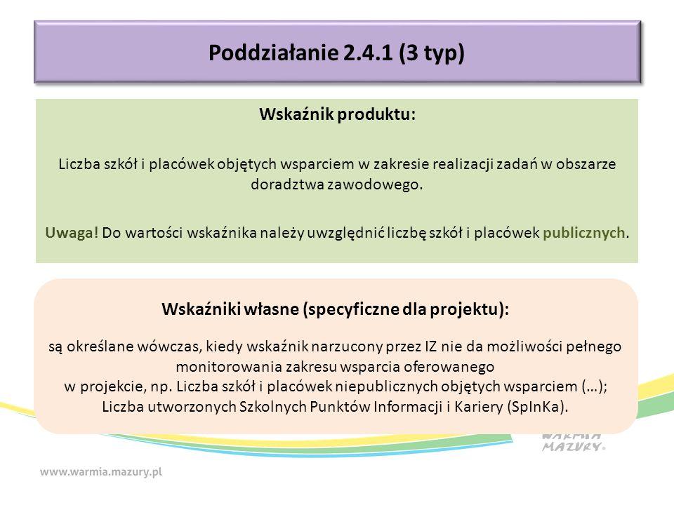 Poddziałanie 2.4.1 (3 typ) Wskaźnik produktu: Liczba szkół i placówek objętych wsparciem w zakresie realizacji zadań w obszarze doradztwa zawodowego.