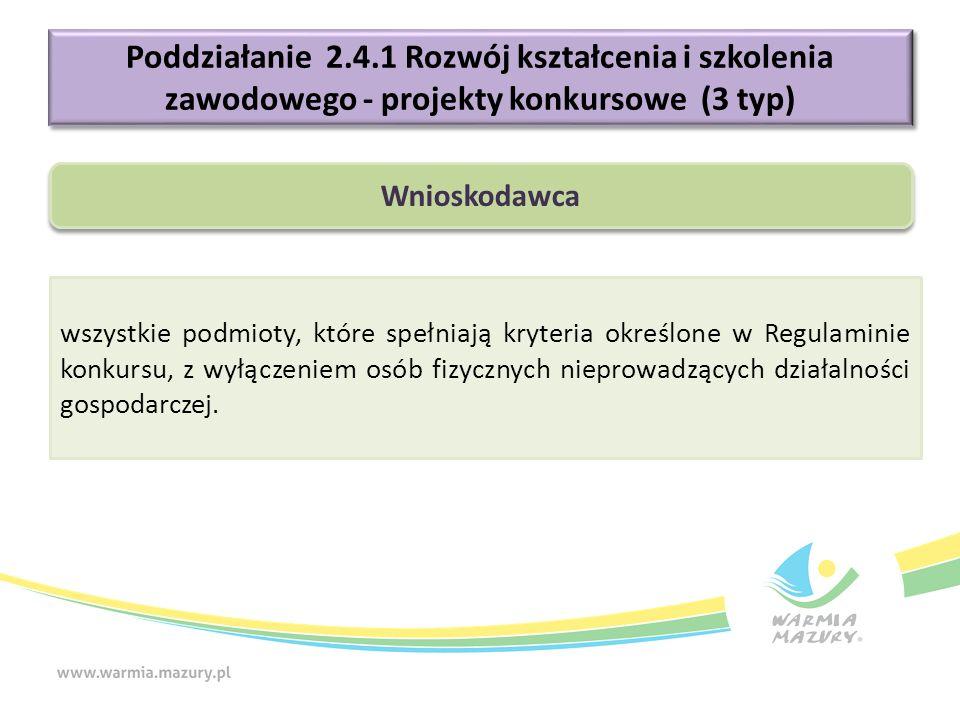 Poddziałanie 2.4.1 Rozwój kształcenia i szkolenia zawodowego - projekty konkursowe (3 typ) wszystkie podmioty, które spełniają kryteria określone w Re