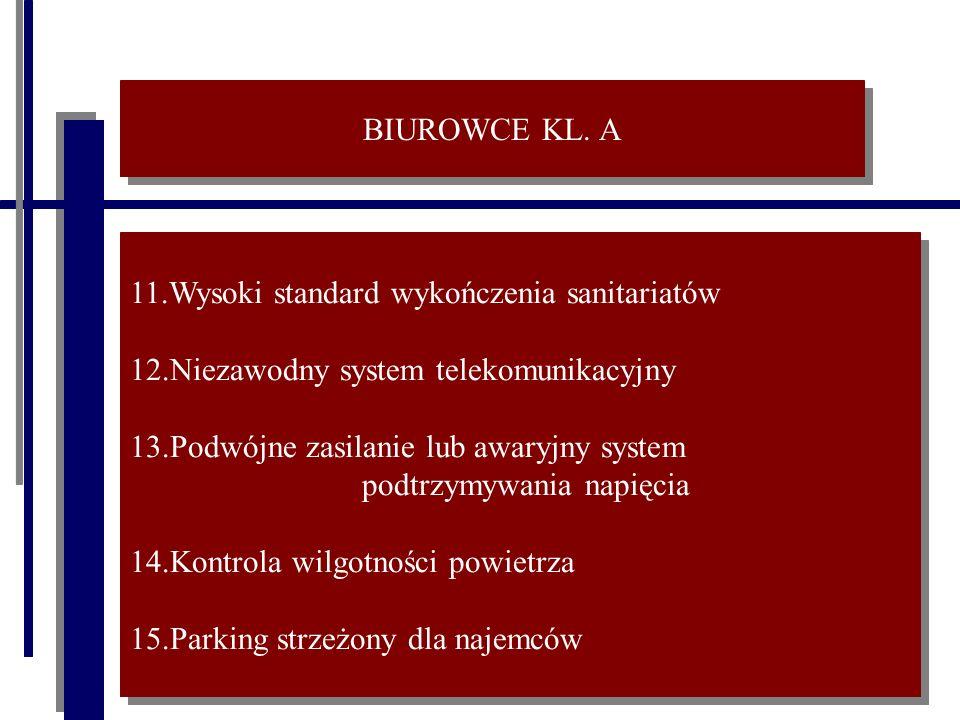 BIUROWCE KL. A 11.Wysoki standard wykończenia sanitariatów 12.Niezawodny system telekomunikacyjny 13.Podwójne zasilanie lub awaryjny system podtrzymyw