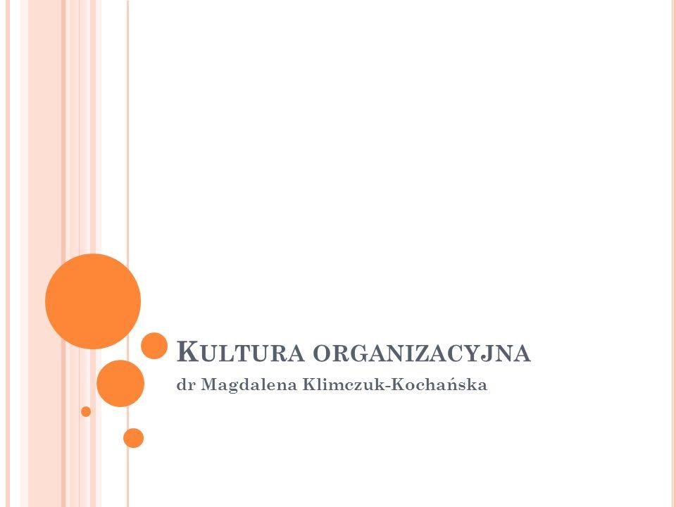K ULTURA ORGANIZACYJNA dr Magdalena Klimczuk-Kochańska