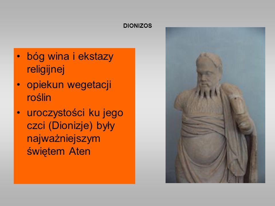 DIONIZOS bóg wina i ekstazy religijnej opiekun wegetacji roślin uroczystości ku jego czci (Dionizje) były najważniejszym świętem Aten
