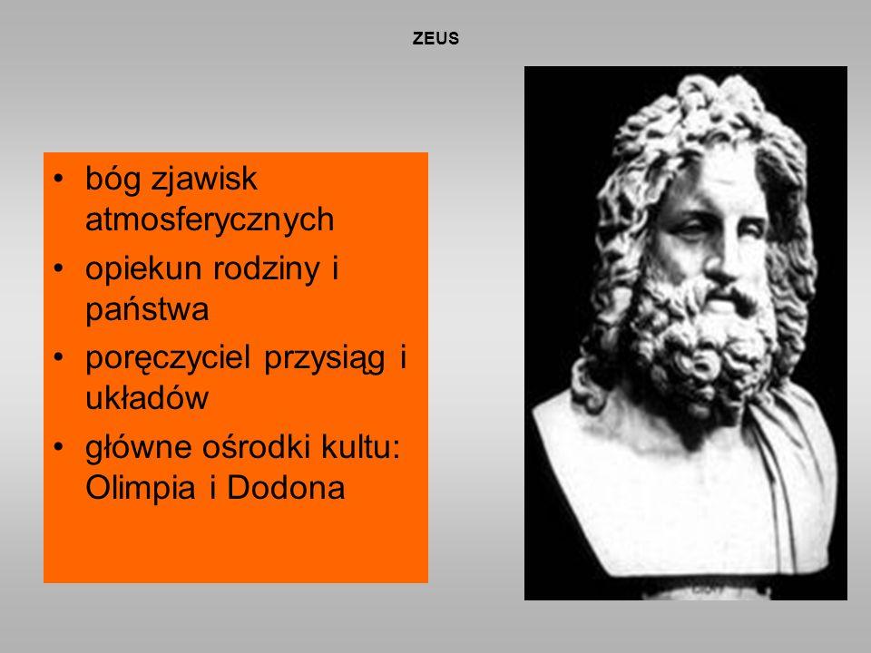 ZEUS bóg zjawisk atmosferycznych opiekun rodziny i państwa poręczyciel przysiąg i układów główne ośrodki kultu: Olimpia i Dodona