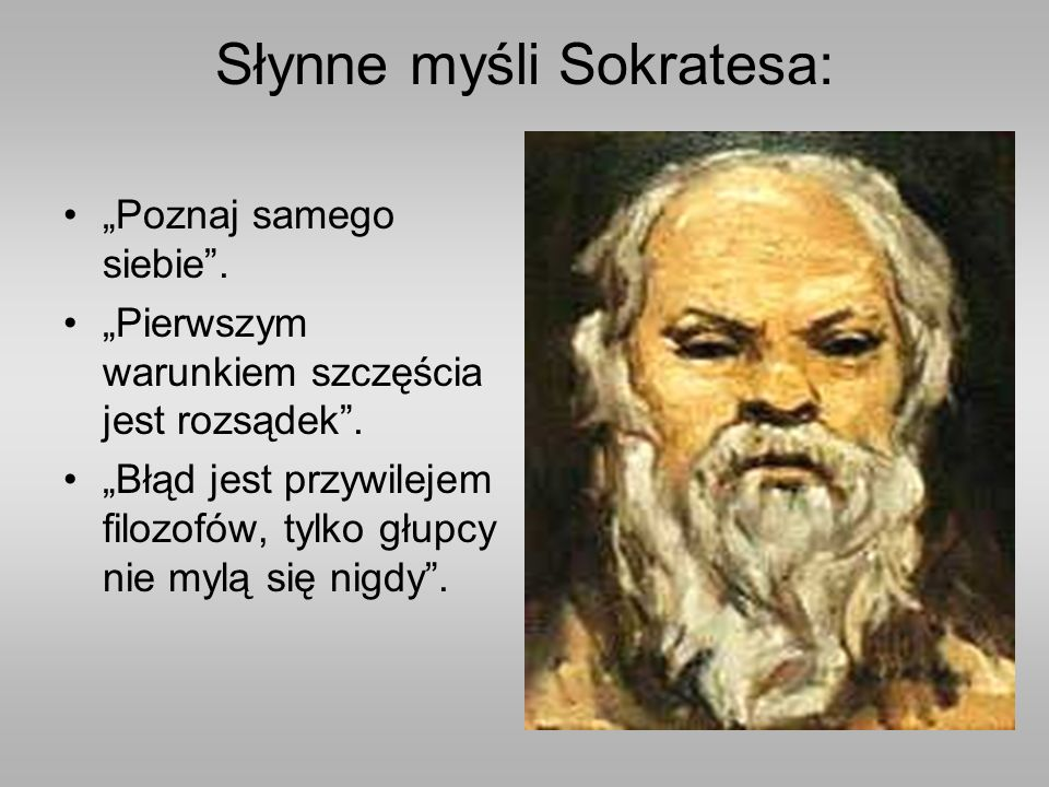 """Słynne myśli Sokratesa: """"Poznaj samego siebie . """"Pierwszym warunkiem szczęścia jest rozsądek ."""