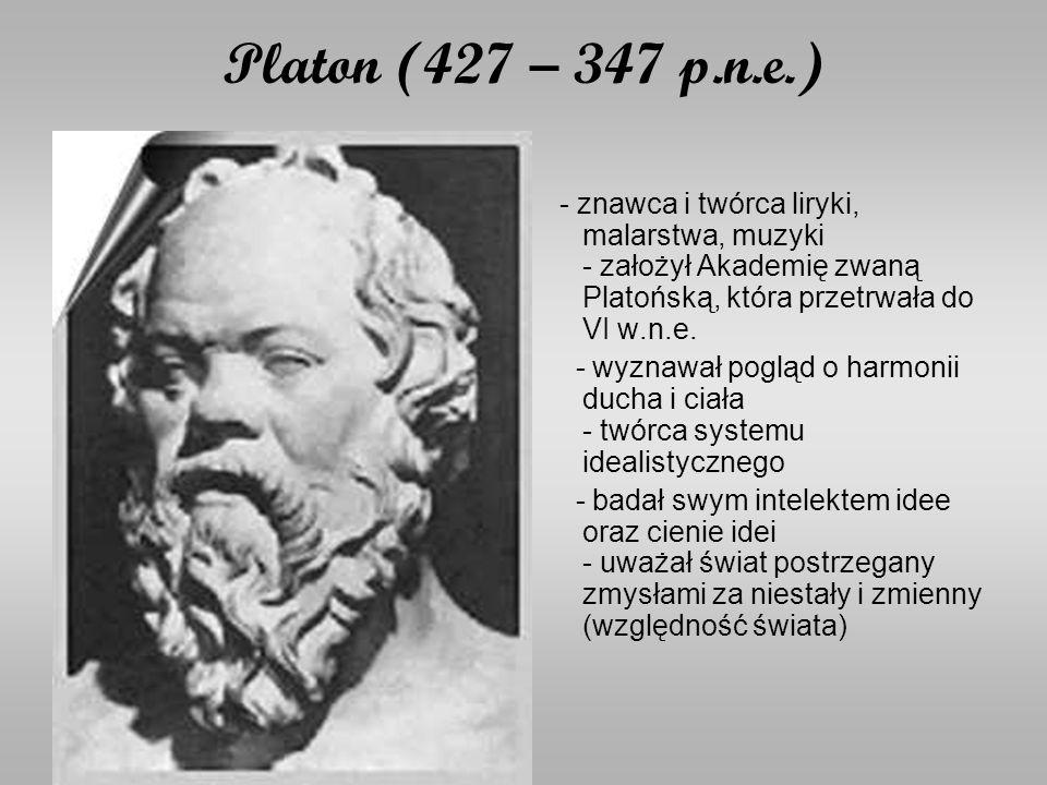 Platon (427 – 347 p.n.e.) - znawca i twórca liryki, malarstwa, muzyki - założył Akademię zwaną Platońską, która przetrwała do VI w.n.e.
