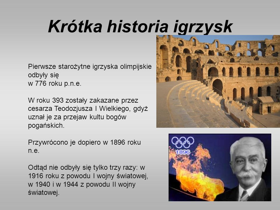 Krótka historia igrzysk Pierwsze starożytne igrzyska olimpijskie odbyły się w 776 roku p.n.e.