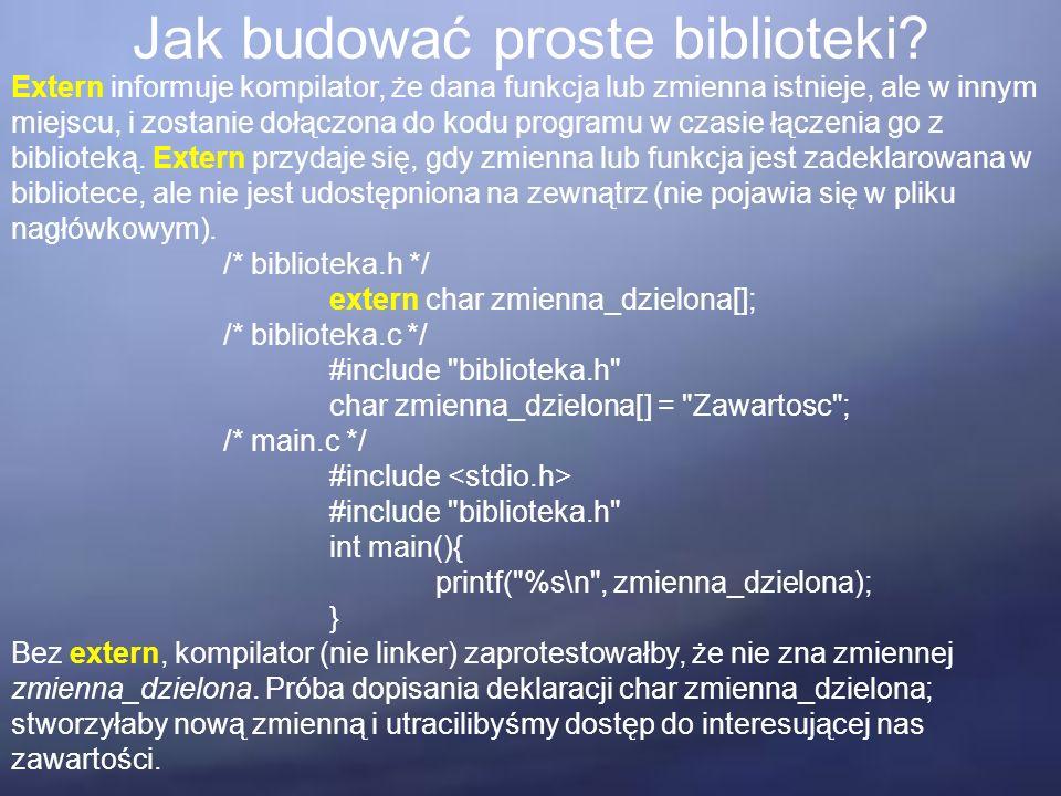 Jak budować proste biblioteki? Extern informuje kompilator, że dana funkcja lub zmienna istnieje, ale w innym miejscu, i zostanie dołączona do kodu pr