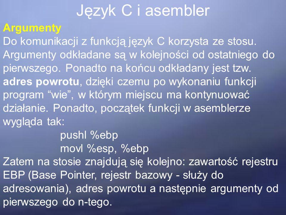 Język C i asembler Argumenty Do komunikacji z funkcją język C korzysta ze stosu.