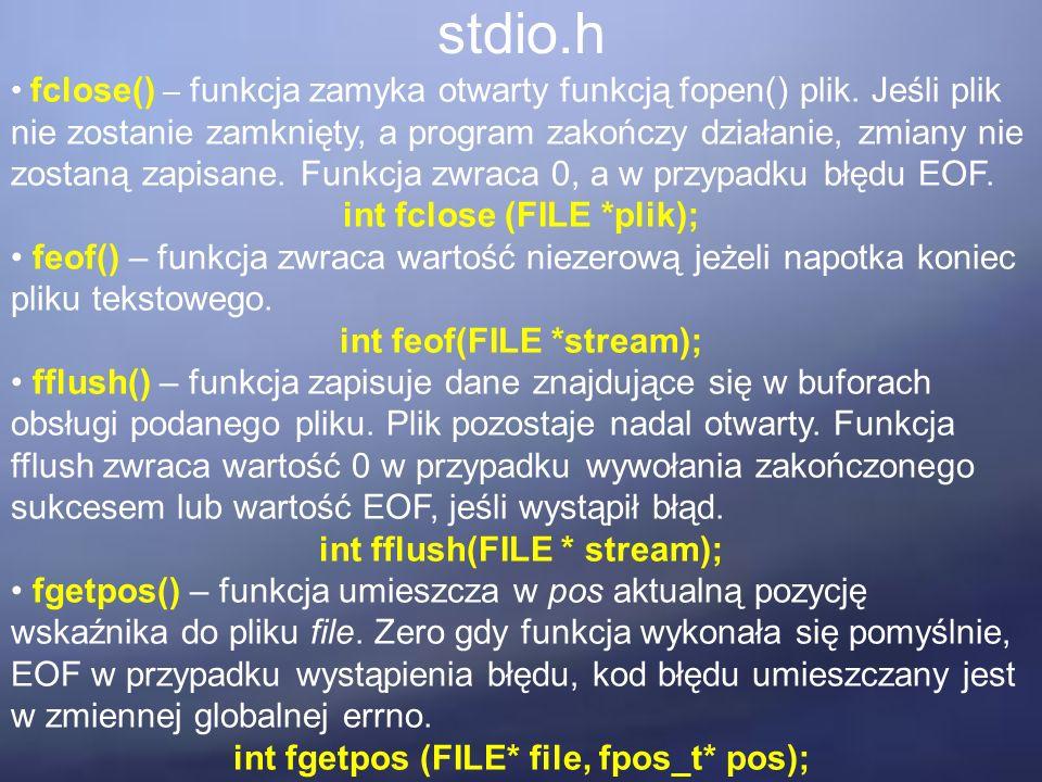 stdio.h fclose() – funkcja zamyka otwarty funkcją fopen() plik. Jeśli plik nie zostanie zamknięty, a program zakończy działanie, zmiany nie zostaną za