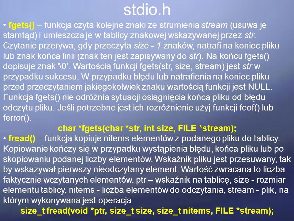stdio.h fgets() – funkcja czyta kolejne znaki ze strumienia stream (usuwa je stamtąd) i umieszcza je w tablicy znakowej wskazywanej przez str. Czytani