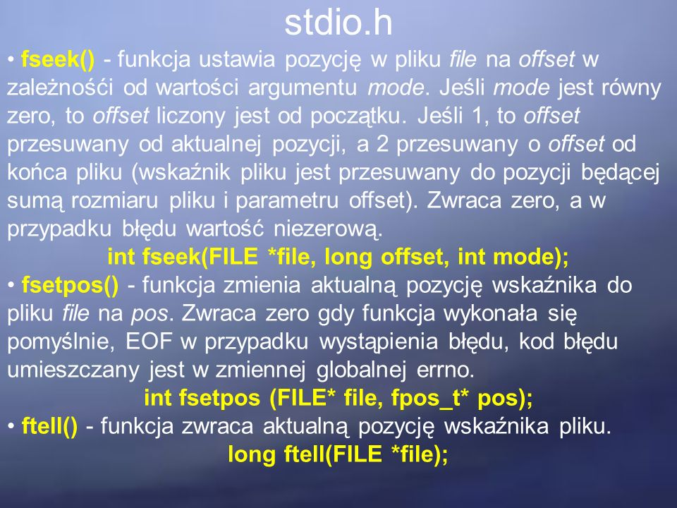 stdio.h fseek() - funkcja ustawia pozycję w pliku file na offset w zależnośći od wartości argumentu mode. Jeśli mode jest równy zero, to offset liczon