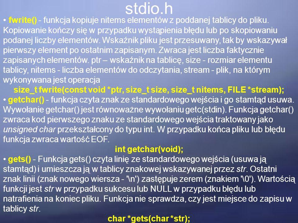 stdio.h fwrite() - funkcja kopiuje nitems elementów z poddanej tablicy do pliku. Kopiowanie kończy się w przypadku wystąpienia błędu lub po skopiowani