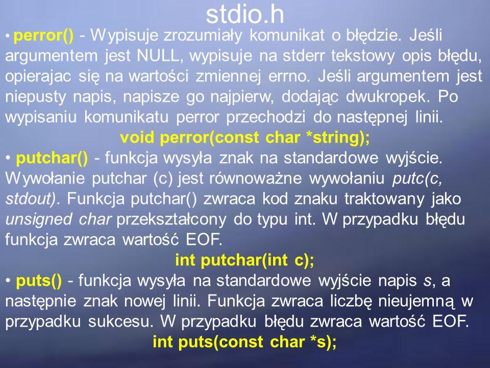 stdio.h perror() - Wypisuje zrozumiały komunikat o błędzie. Jeśli argumentem jest NULL, wypisuje na stderr tekstowy opis błędu, opierajac się na warto