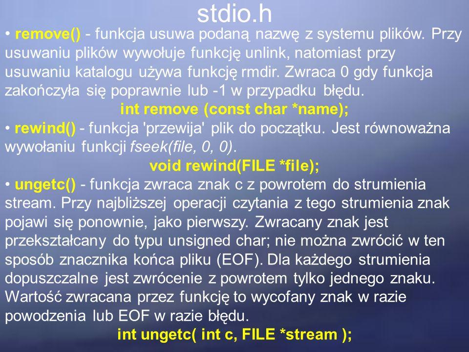 stdio.h remove() - funkcja usuwa podaną nazwę z systemu plików. Przy usuwaniu plików wywołuje funkcję unlink, natomiast przy usuwaniu katalogu używa f