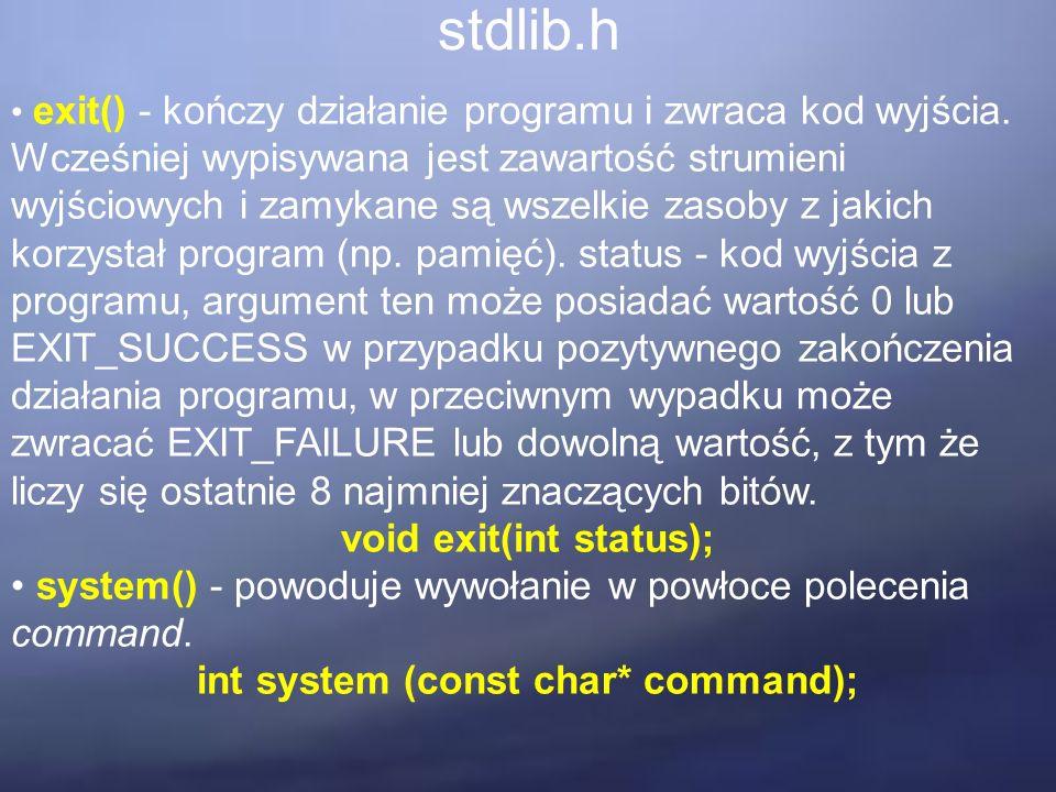 stdlib.h exit() - kończy działanie programu i zwraca kod wyjścia. Wcześniej wypisywana jest zawartość strumieni wyjściowych i zamykane są wszelkie zas