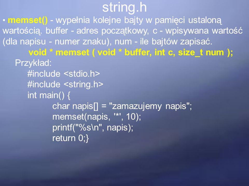 string.h memset() - wypełnia kolejne bajty w pamięci ustaloną wartością. buffer - adres początkowy, c - wpisywana wartość (dla napisu - numer znaku),