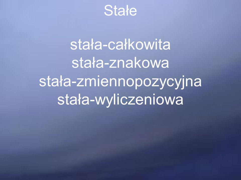 Stałe stała-całkowita stała-znakowa stała-zmiennopozycyjna stała-wyliczeniowa
