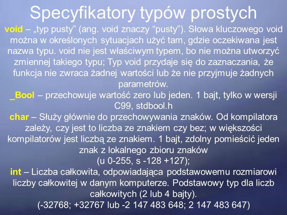 """Specyfikatory typów prostych void – """"typ pusty"""" (ang. void znaczy """"pusty""""). Słowa kluczowego void można w określonych sytuacjach użyć tam, gdzie oczek"""