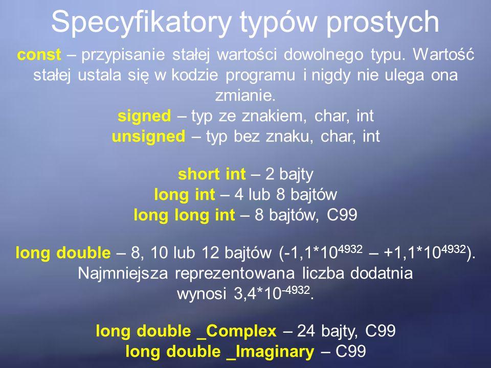Specyfikatory typów prostych const – przypisanie stałej wartości dowolnego typu.