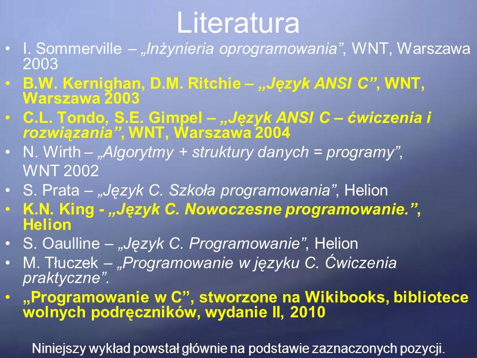 """Literatura I. Sommerville – """"Inżynieria oprogramowania"""", WNT, Warszawa 2003 B.W. Kernighan, D.M. Ritchie – """"Język ANSI C"""", WNT, Warszawa 2003 C.L. Ton"""