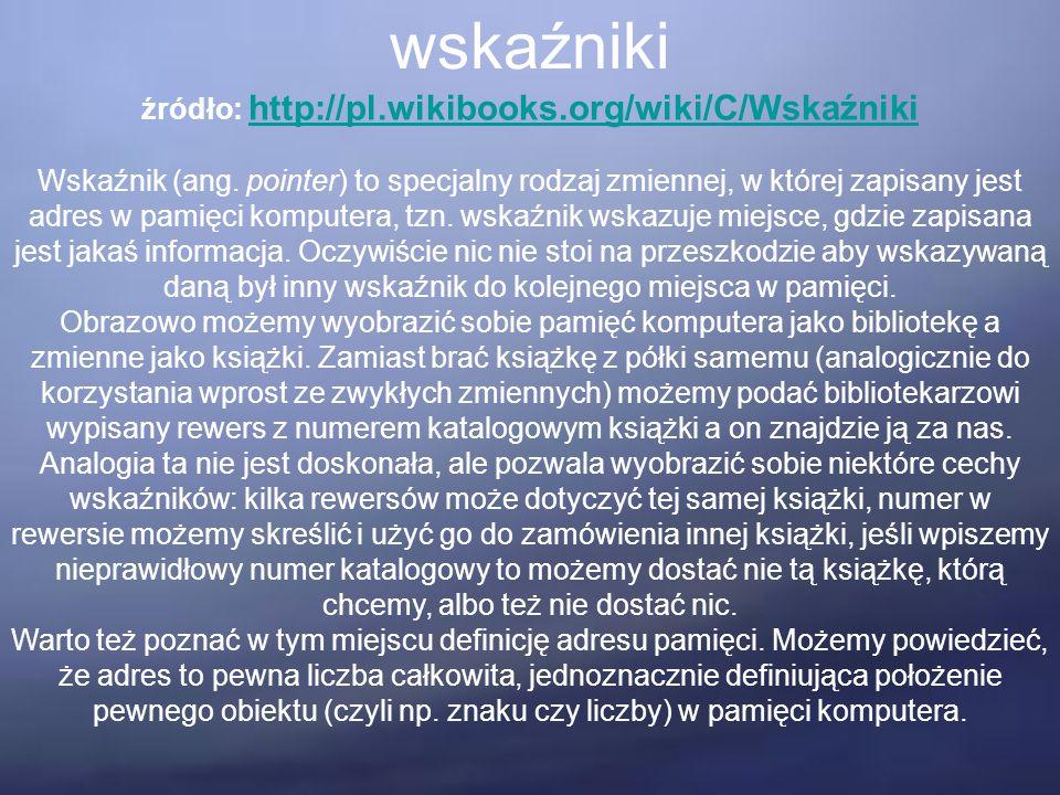 wskaźniki źródło: http://pl.wikibooks.org/wiki/C/Wskaźniki http://pl.wikibooks.org/wiki/C/Wskaźniki Wskaźnik (ang.