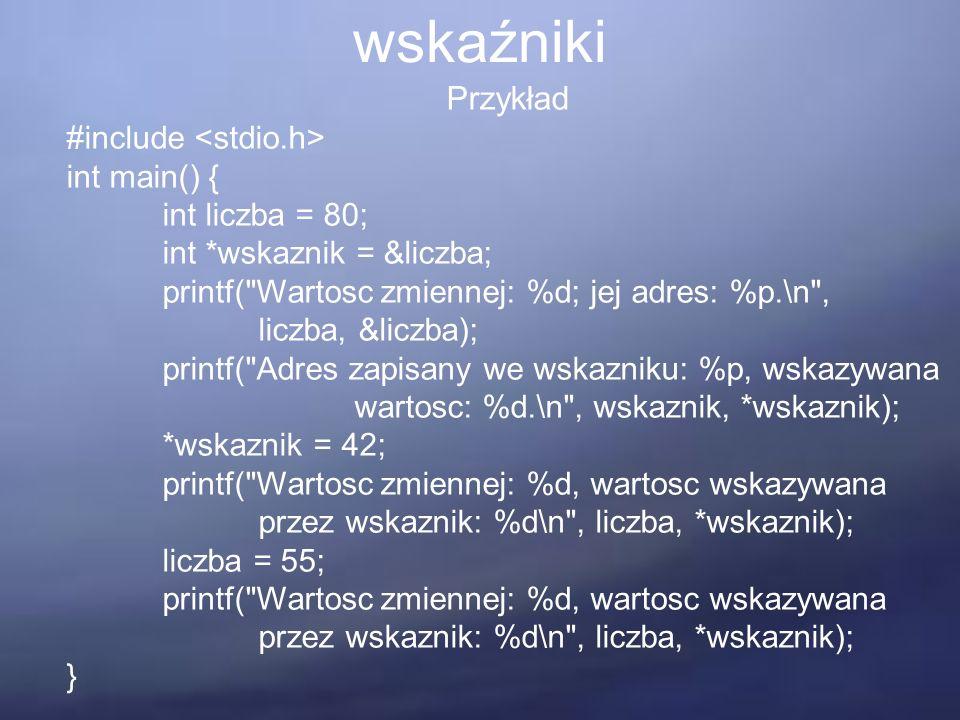wskaźniki Przykład #include int main() { int liczba = 80; int *wskaznik = &liczba; printf(