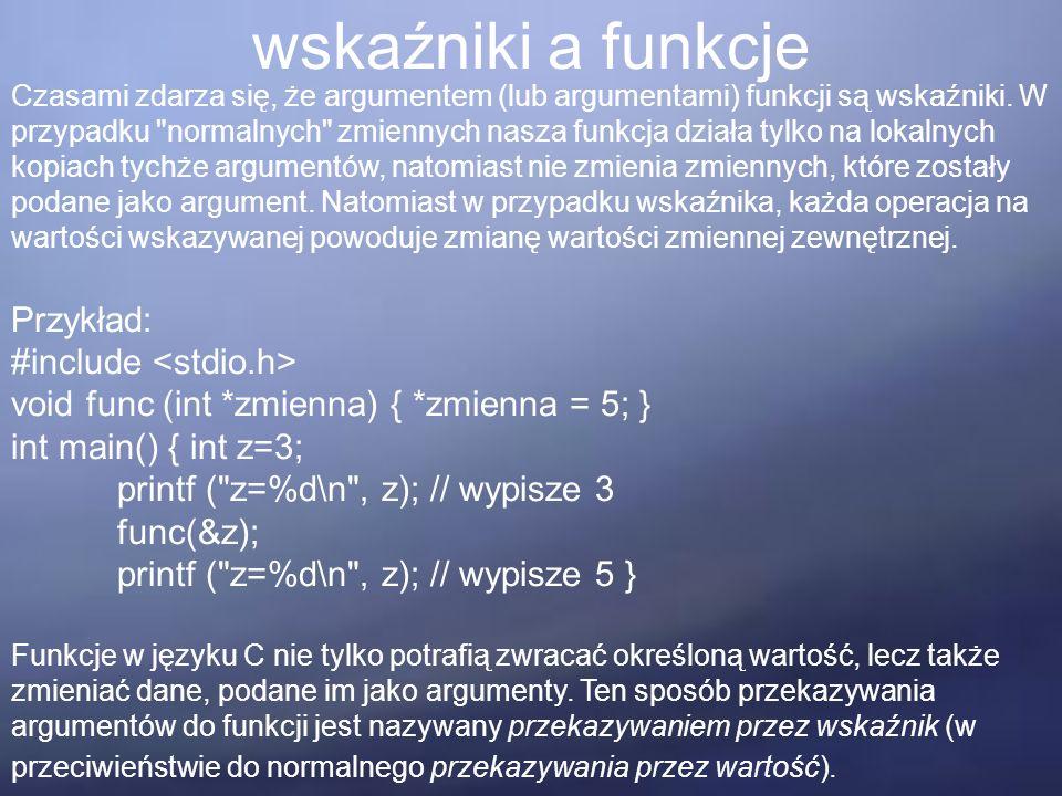 wskaźniki a funkcje Czasami zdarza się, że argumentem (lub argumentami) funkcji są wskaźniki.