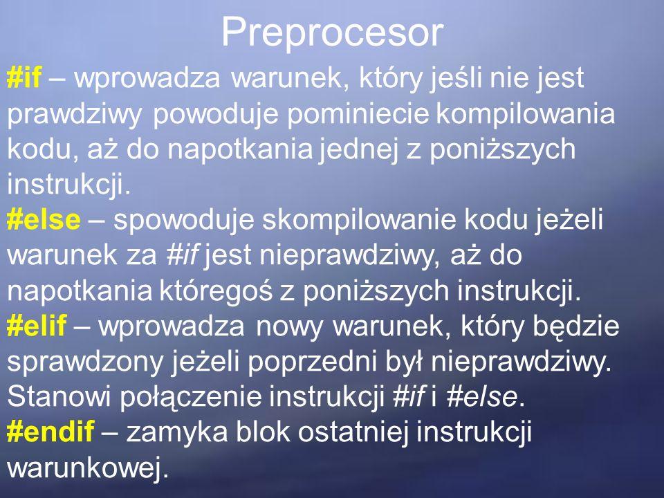 Preprocesor #if – wprowadza warunek, który jeśli nie jest prawdziwy powoduje pominiecie kompilowania kodu, aż do napotkania jednej z poniższych instrukcji.