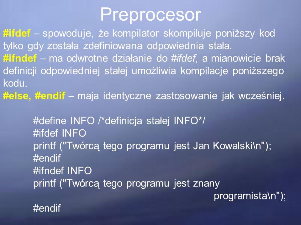 Preprocesor #ifdef – spowoduje, że kompilator skompiluje poniższy kod tylko gdy została zdefiniowana odpowiednia stała.