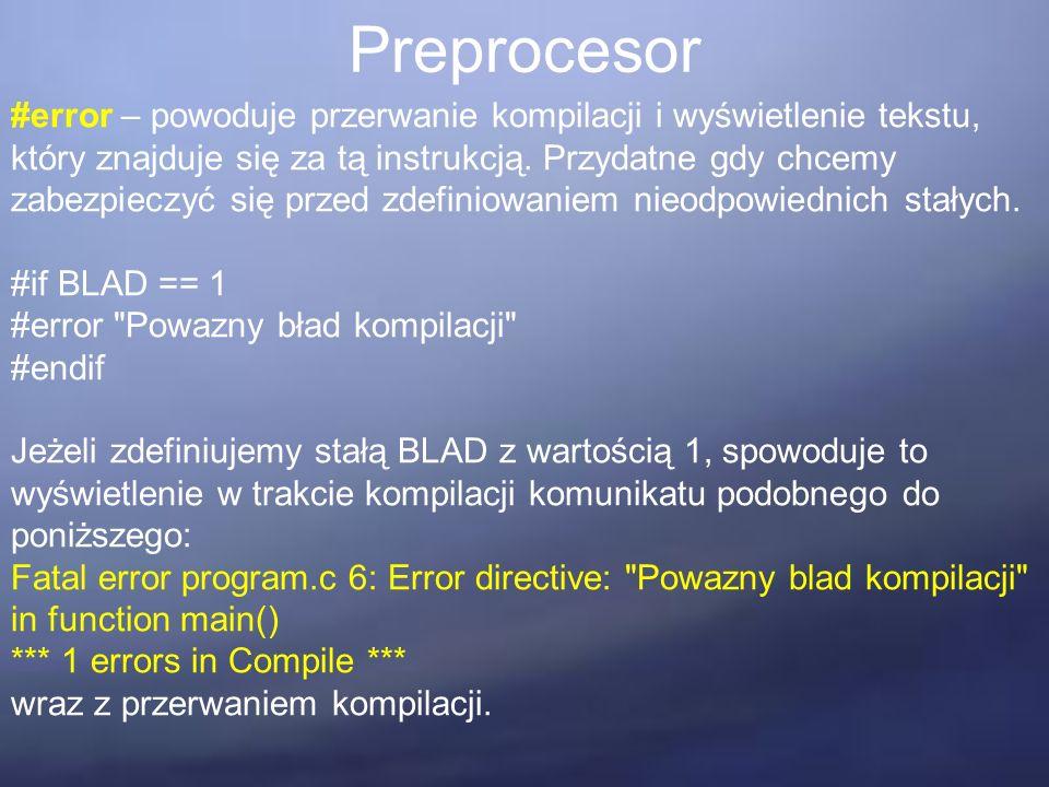 Preprocesor #error – powoduje przerwanie kompilacji i wyświetlenie tekstu, który znajduje się za tą instrukcją. Przydatne gdy chcemy zabezpieczyć się