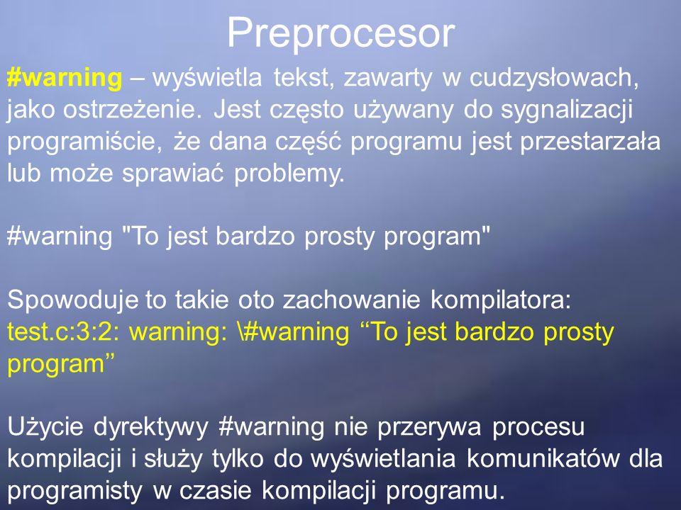 Preprocesor #warning – wyświetla tekst, zawarty w cudzysłowach, jako ostrzeżenie. Jest często używany do sygnalizacji programiście, że dana część prog