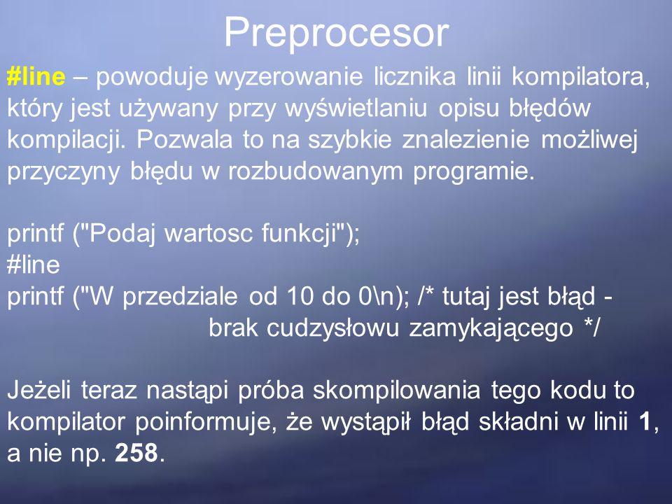 Preprocesor #line – powoduje wyzerowanie licznika linii kompilatora, który jest używany przy wyświetlaniu opisu błędów kompilacji. Pozwala to na szybk