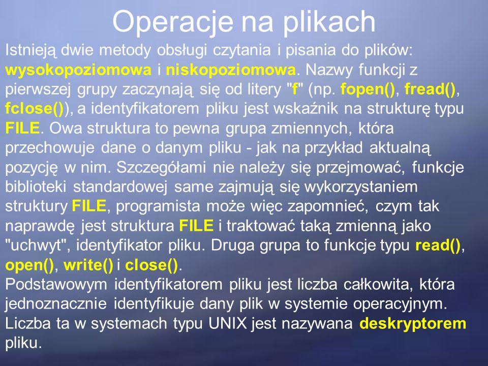 Operacje na plikach Istnieją dwie metody obsługi czytania i pisania do plików: wysokopoziomowa i niskopoziomowa.