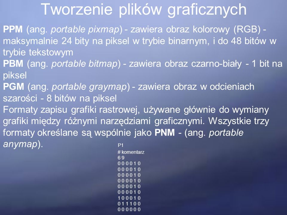 Tworzenie plików graficznych PPM (ang. portable pixmap) - zawiera obraz kolorowy (RGB) - maksymalnie 24 bity na piksel w trybie binarnym, i do 48 bitó