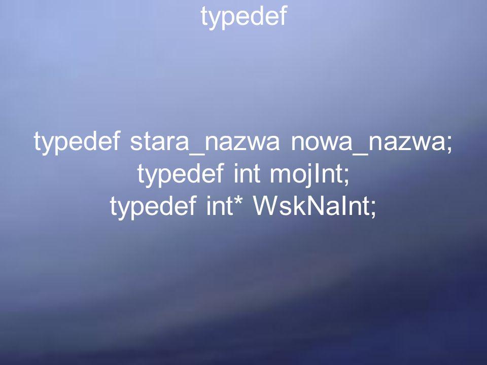 typedef typedef stara_nazwa nowa_nazwa; typedef int mojInt; typedef int* WskNaInt;