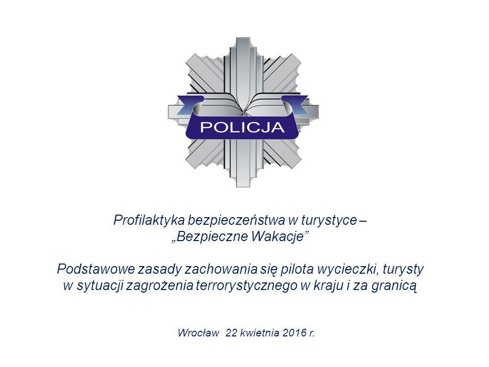 """Profilaktyka bezpieczeństwa w turystyce – """"Bezpieczne Wakacje Podstawowe zasady zachowania się pilota wycieczki, turysty w sytuacji zagrożenia terrorystycznego w kraju i za granicą Wrocław 22 kwietnia 2016 r."""